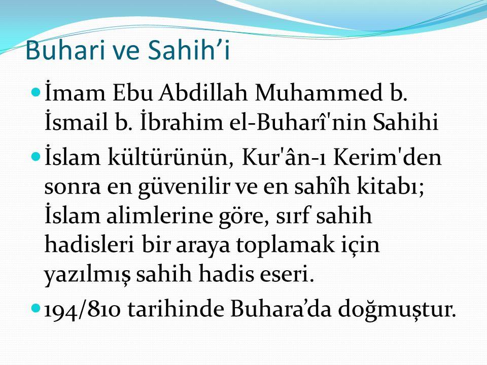 Buhari ve Sahih'i İmam Ebu Abdillah Muhammed b. İsmail b. İbrahim el-Buharî nin Sahihi.