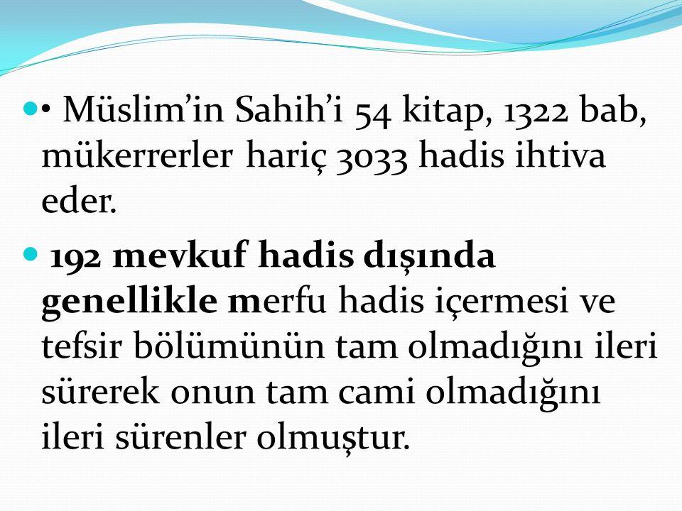• Müslim'in Sahih'i 54 kitap, 1322 bab, mükerrerler hariç 3033 hadis ihtiva eder.