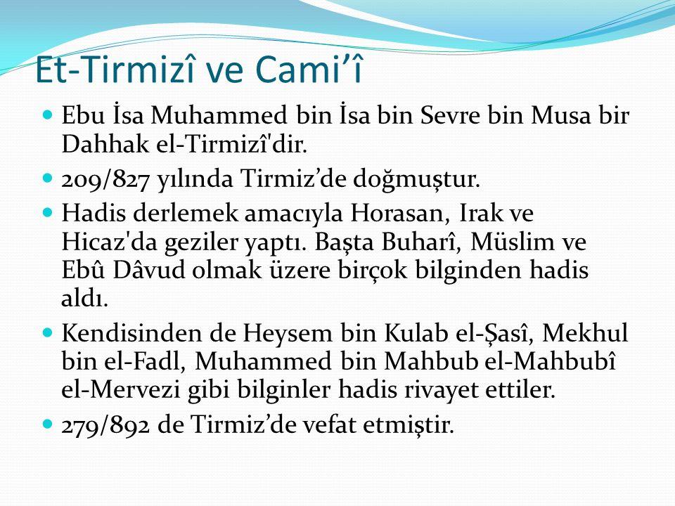 Et-Tirmizî ve Cami'î Ebu İsa Muhammed bin İsa bin Sevre bin Musa bir Dahhak el-Tirmizî dir. 209/827 yılında Tirmiz'de doğmuştur.