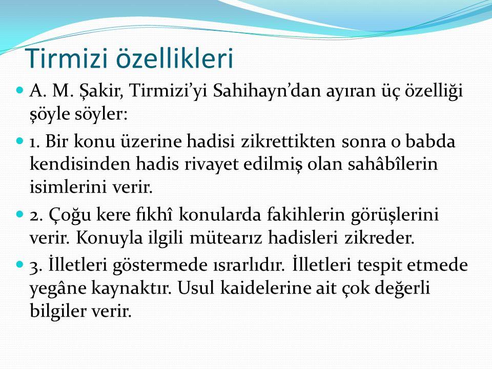 Tirmizi özellikleri A. M. Şakir, Tirmizi'yi Sahihayn'dan ayıran üç özelliği şöyle söyler: