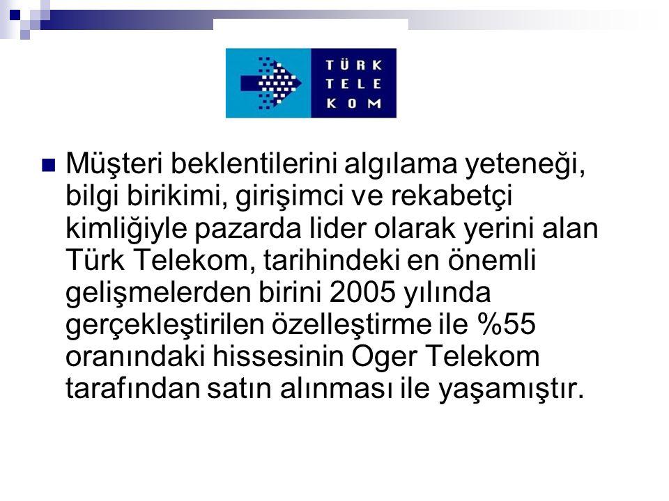 Müşteri beklentilerini algılama yeteneği, bilgi birikimi, girişimci ve rekabetçi kimliğiyle pazarda lider olarak yerini alan Türk Telekom, tarihindeki en önemli gelişmelerden birini 2005 yılında gerçekleştirilen özelleştirme ile %55 oranındaki hissesinin Oger Telekom tarafından satın alınması ile yaşamıştır.