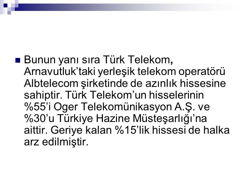 Bunun yanı sıra Türk Telekom, Arnavutluk'taki yerleşik telekom operatörü Albtelecom şirketinde de azınlık hissesine sahiptir.