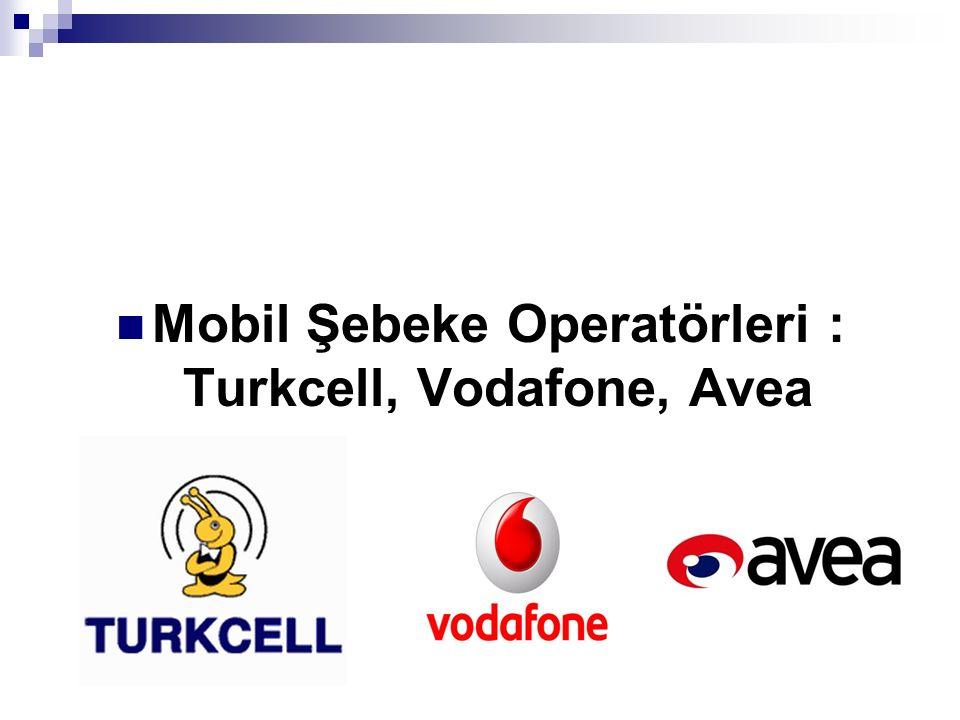 Mobil Şebeke Operatörleri : Turkcell, Vodafone, Avea