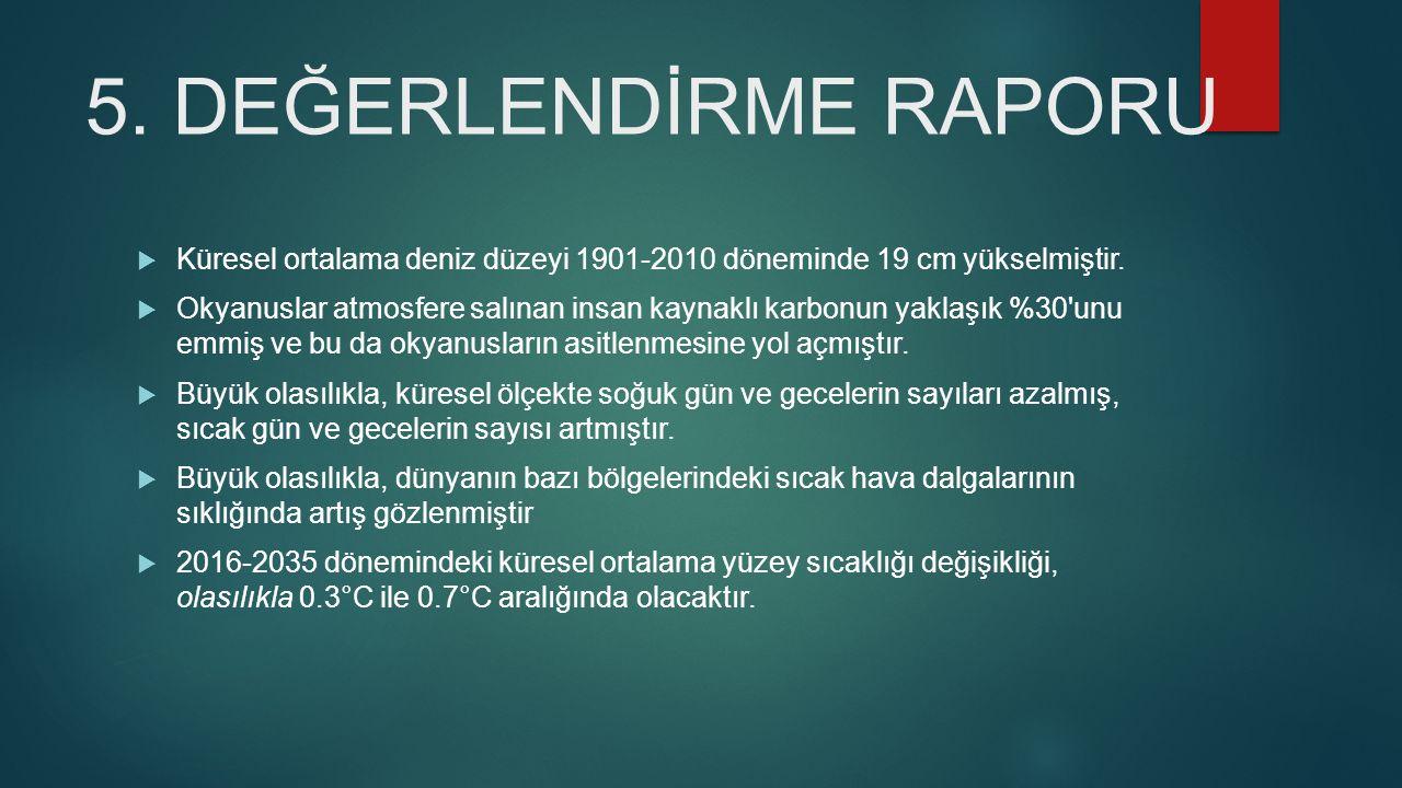 5. DEĞERLENDİRME RAPORU Küresel ortalama deniz düzeyi 1901-2010 döneminde 19 cm yükselmiştir.