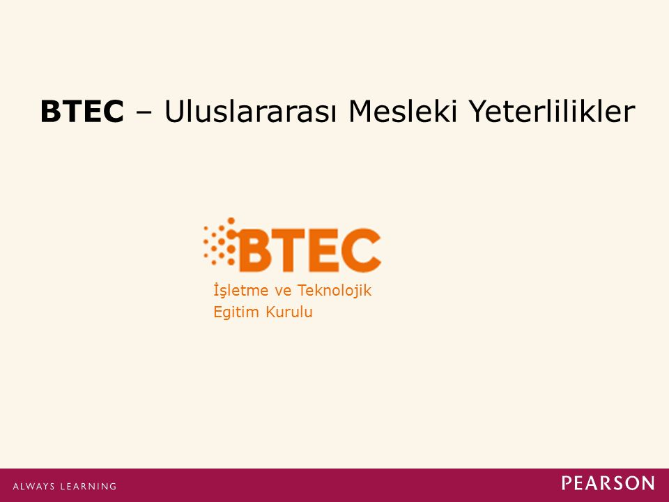 BTEC Nedir BTEC = Business and Technology Education Council