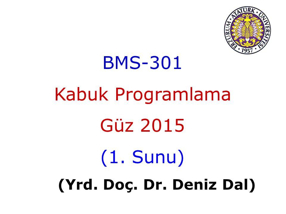 BMS-301 Kabuk Programlama Güz 2015 (1. Sunu) (Yrd. Doç. Dr. Deniz Dal)