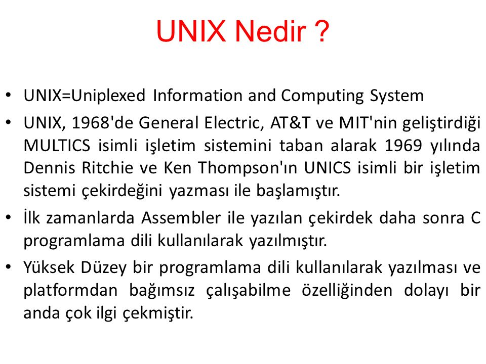 UNIX Nedir UNIX=Uniplexed Information and Computing System