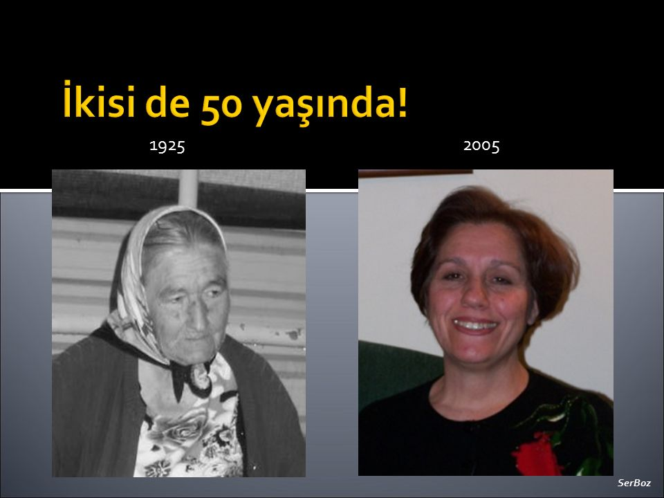 İkisi de 50 yaşında! 1925 2005 SerBoz