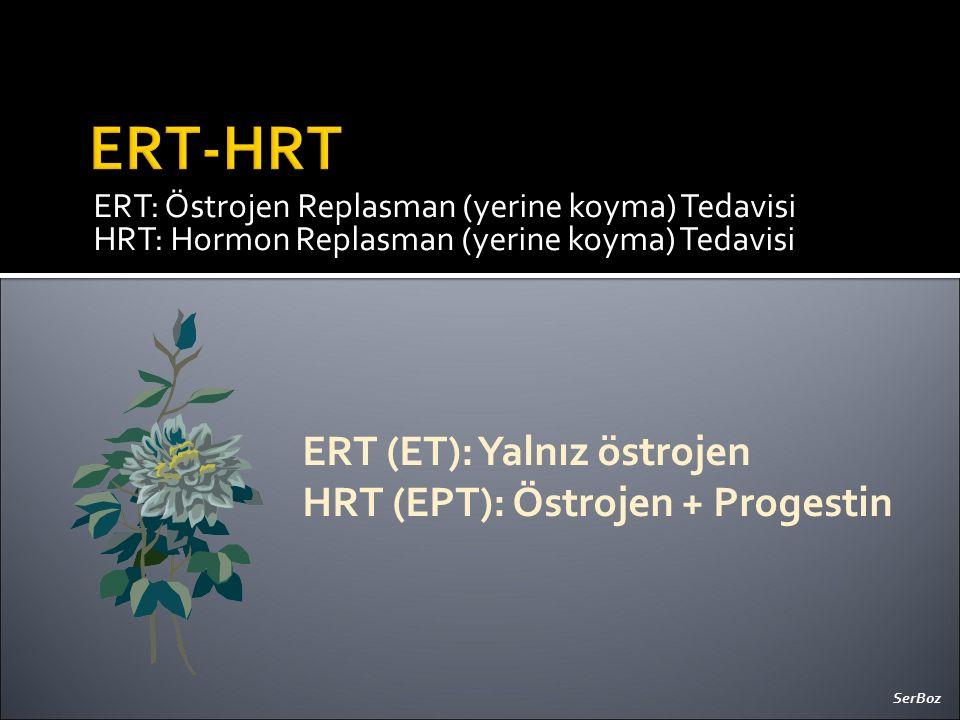 ERT-HRT ERT (ET): Yalnız östrojen HRT (EPT): Östrojen + Progestin