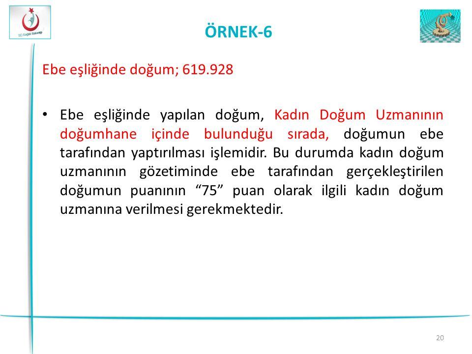 ÖRNEK-6 Ebe eşliğinde doğum; 619.928