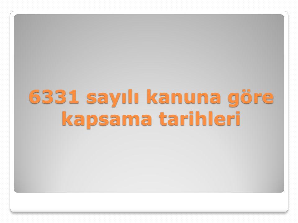 6331 sayılı kanuna göre kapsama tarihleri