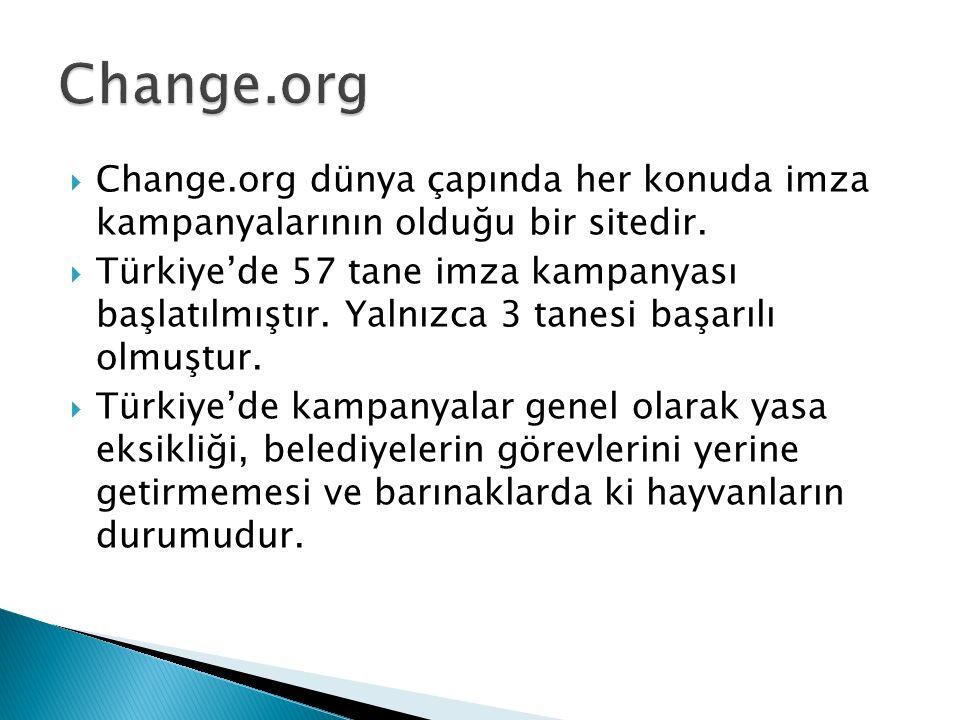 Change.org Change.org dünya çapında her konuda imza kampanyalarının olduğu bir sitedir.