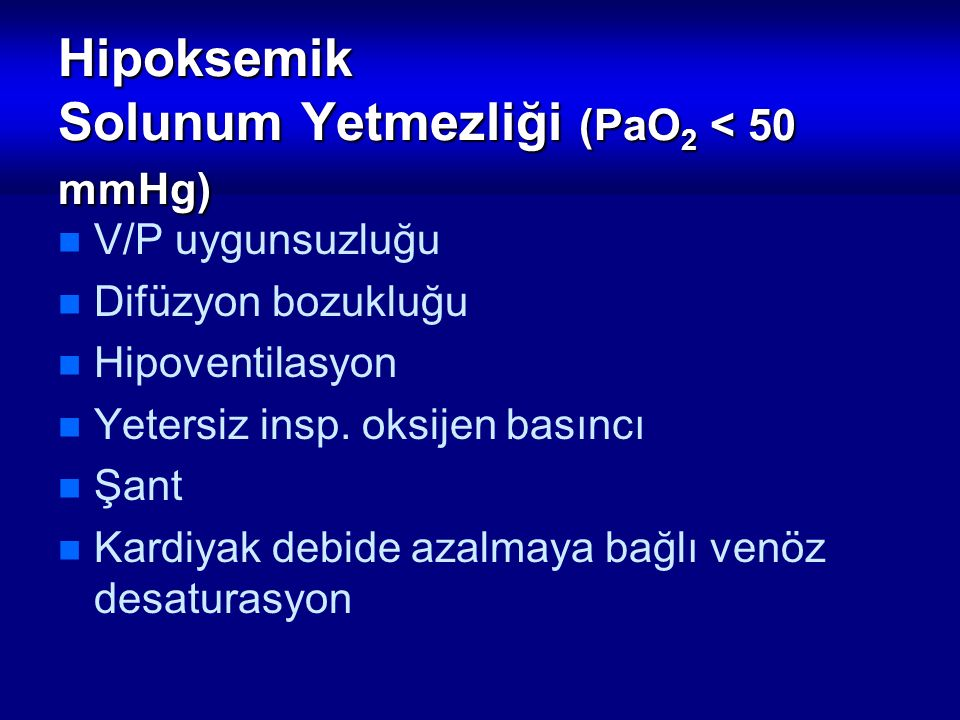Hipoksemik Solunum Yetmezliği (PaO2 < 50 mmHg)