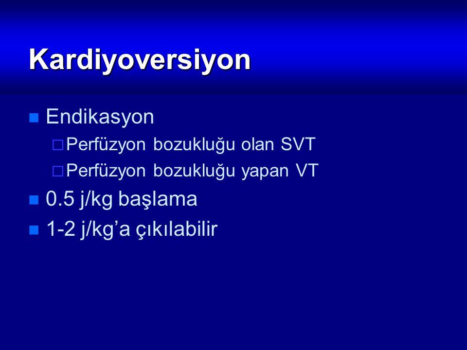 Kardiyoversiyon Endikasyon 0.5 j/kg başlama 1-2 j/kg'a çıkılabilir