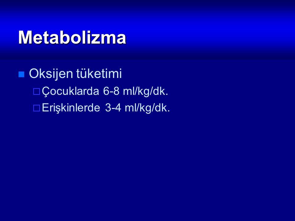 Metabolizma Oksijen tüketimi Çocuklarda 6-8 ml/kg/dk.