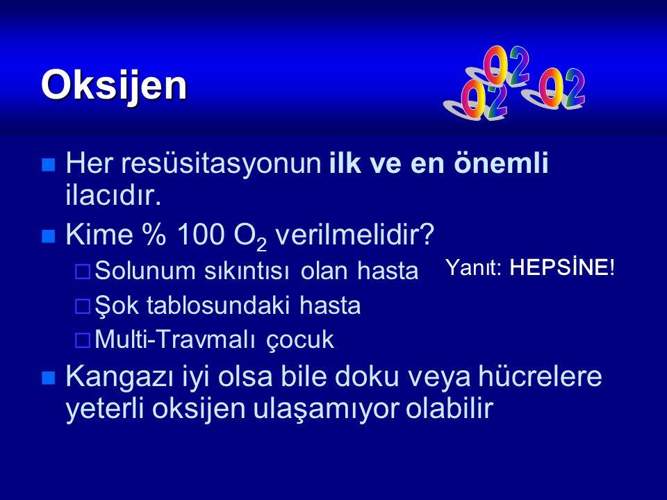 Oksijen O2 O2 O2 Her resüsitasyonun ilk ve en önemli ilacıdır.