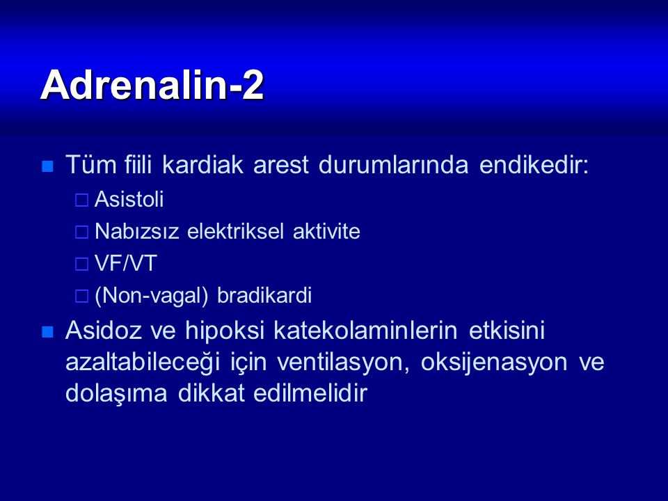 Adrenalin-2 Tüm fiili kardiak arest durumlarında endikedir: