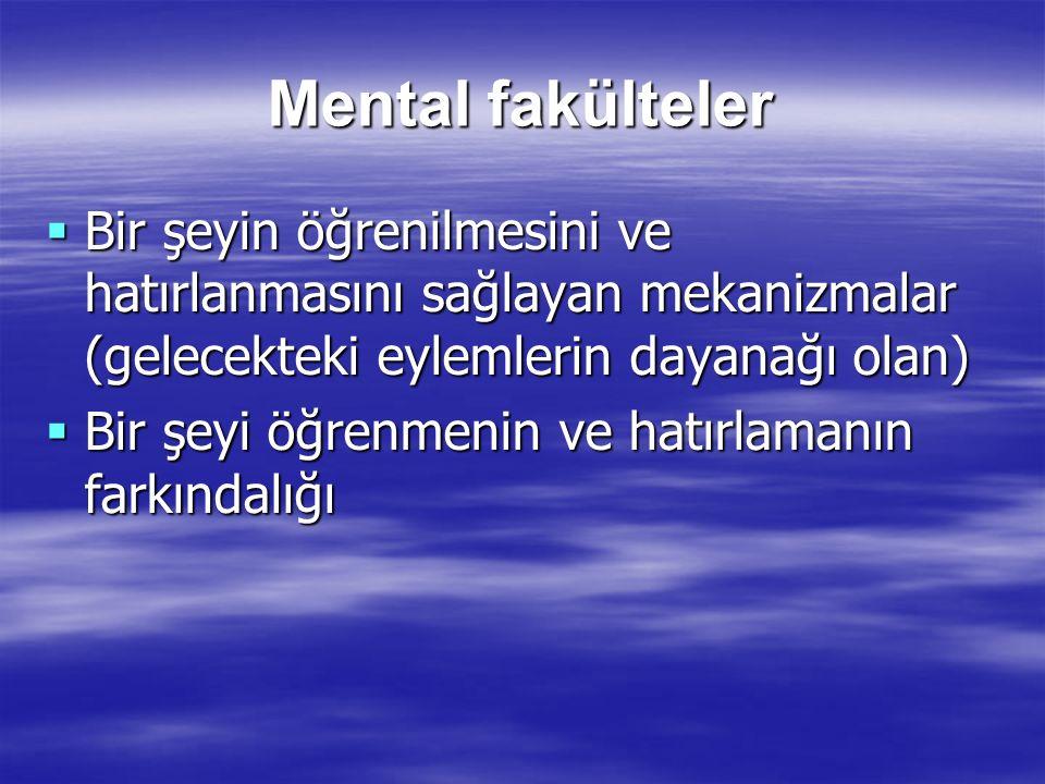 Mental fakülteler Bir şeyin öğrenilmesini ve hatırlanmasını sağlayan mekanizmalar (gelecekteki eylemlerin dayanağı olan)