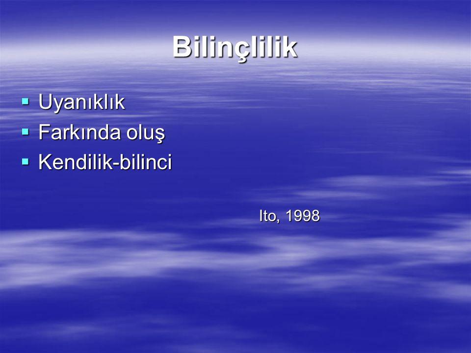 Bilinçlilik Uyanıklık Farkında oluş Kendilik-bilinci Ito, 1998