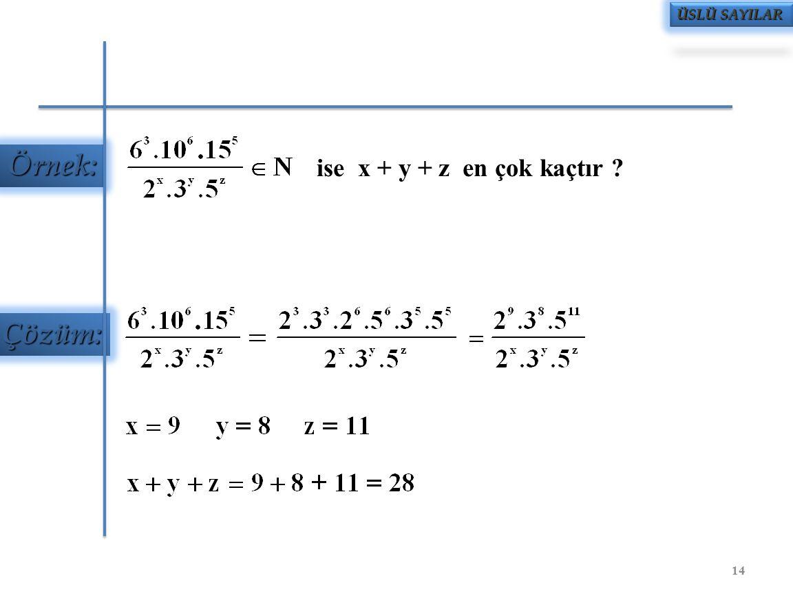ÜSLÜ SAYILAR Örnek: ise x + y + z en çok kaçtır Çözüm: