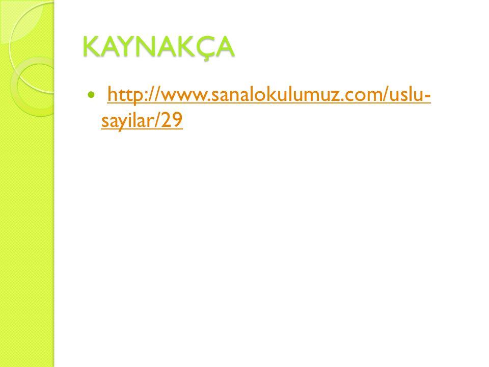 KAYNAKÇA http://www.sanalokulumuz.com/uslu- sayilar/29