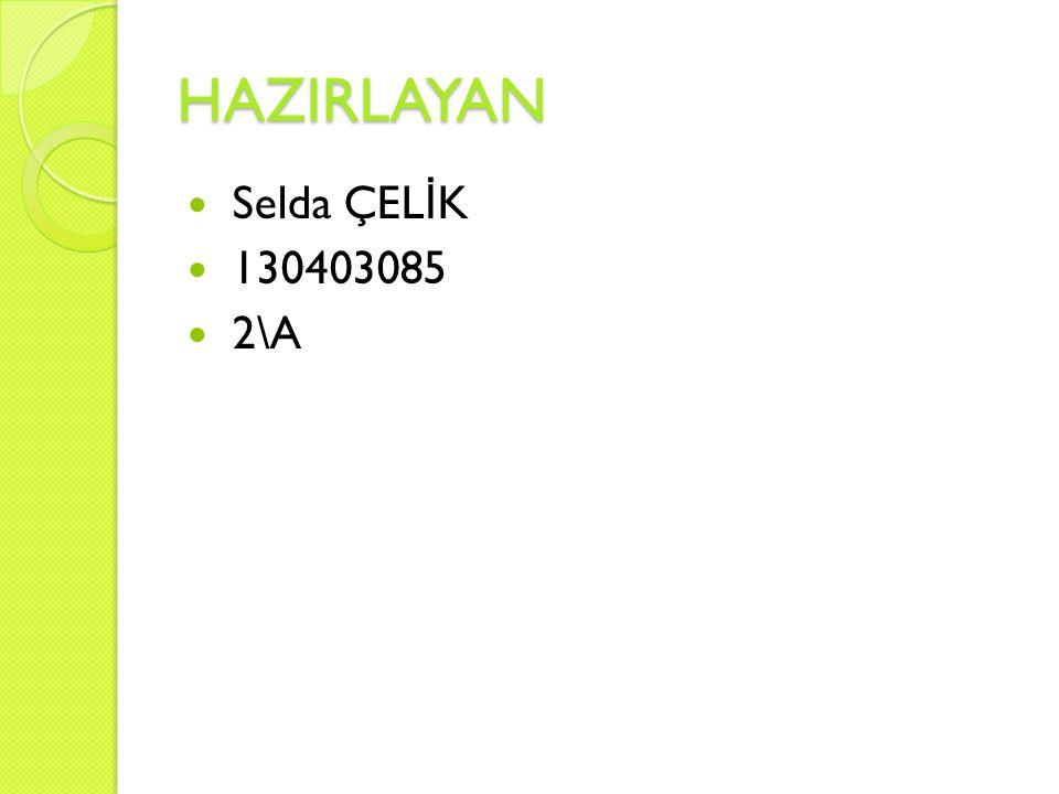 HAZIRLAYAN Selda ÇELİK 130403085 2\A