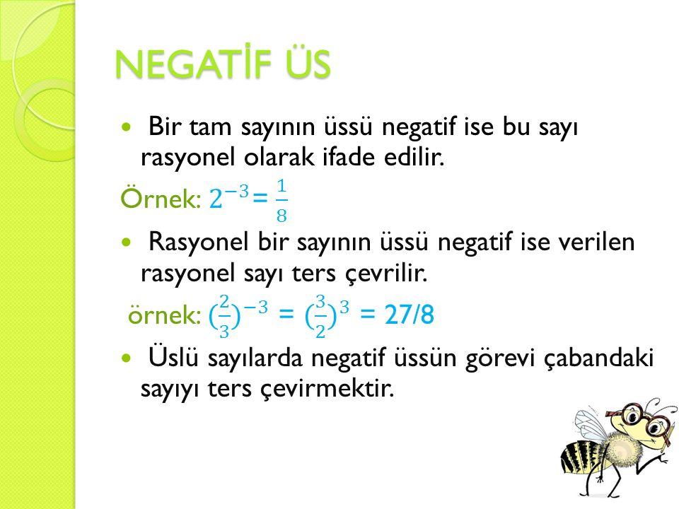 NEGATİF ÜS Bir tam sayının üssü negatif ise bu sayı rasyonel olarak ifade edilir. Örnek: 2 −3 = 1 8.