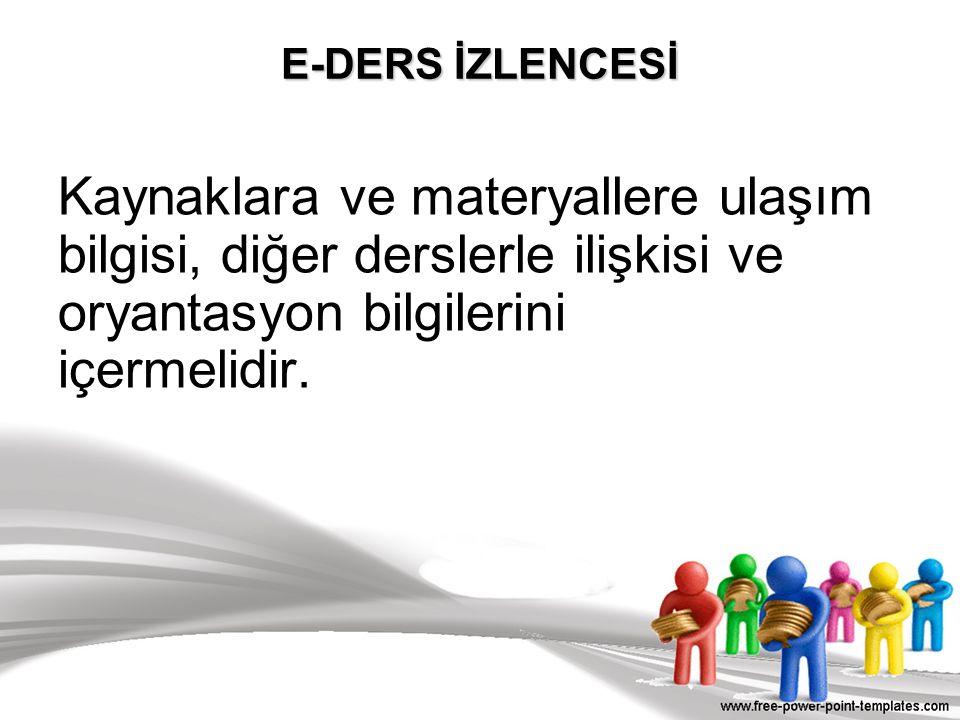 E-DERS İZLENCESİ Kaynaklara ve materyallere ulaşım bilgisi, diğer derslerle ilişkisi ve oryantasyon bilgilerini içermelidir.