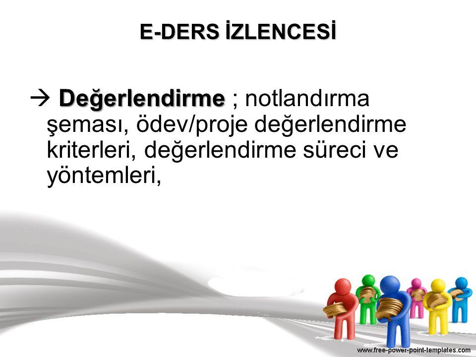E-DERS İZLENCESİ  Değerlendirme ; notlandırma şeması, ödev/proje değerlendirme kriterleri, değerlendirme süreci ve yöntemleri,