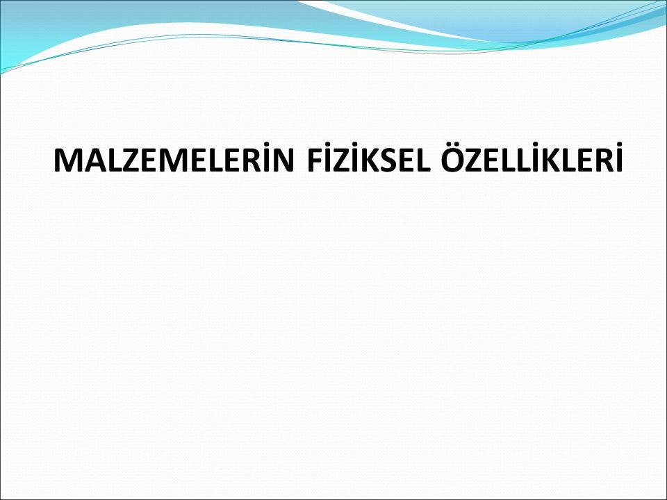 MALZEMELERİN FİZİKSEL ÖZELLİKLERİ