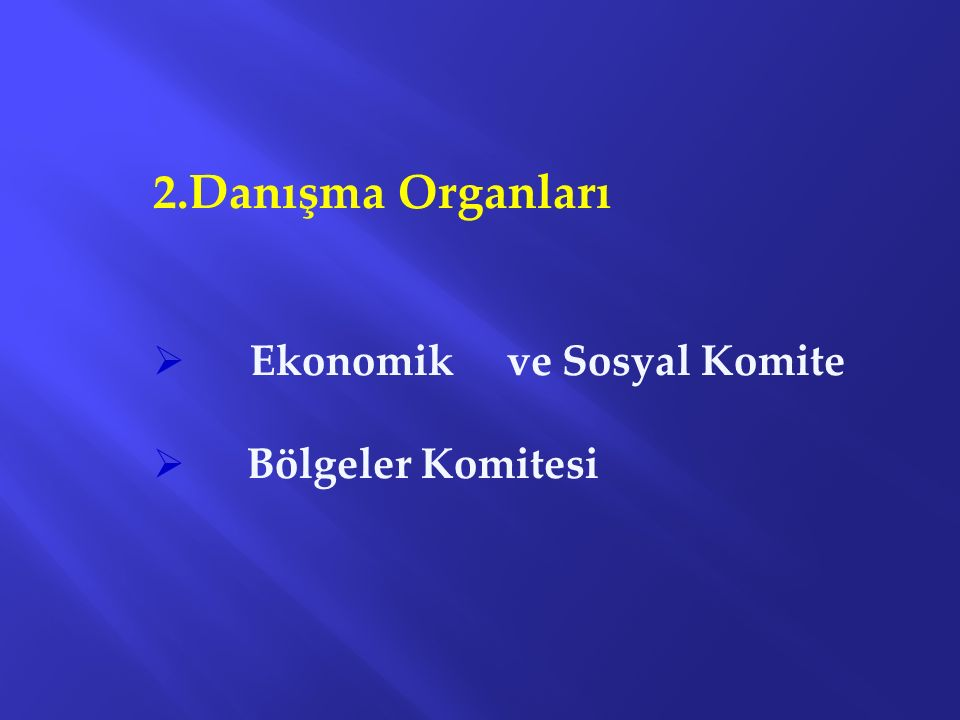 2.Danışma Organları Ekonomik ve Sosyal Komite Bölgeler Komitesi