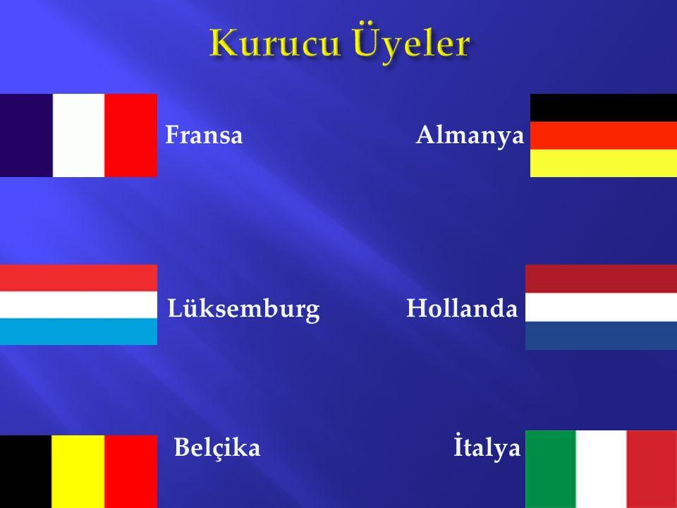 Kurucu Üyeler Fransa Almanya Lüksemburg Hollanda Belçika İtalya