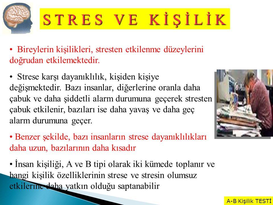 S T R E S V E K İ Ş İ L İ K Bireylerin kişilikleri, stresten etkilenme düzeylerini doğrudan etkilemektedir.
