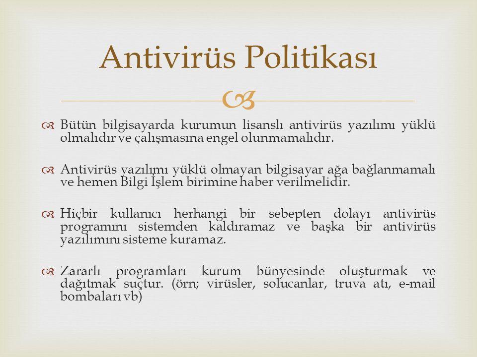 Antivirüs Politikası Bütün bilgisayarda kurumun lisanslı antivirüs yazılımı yüklü olmalıdır ve çalışmasına engel olunmamalıdır.