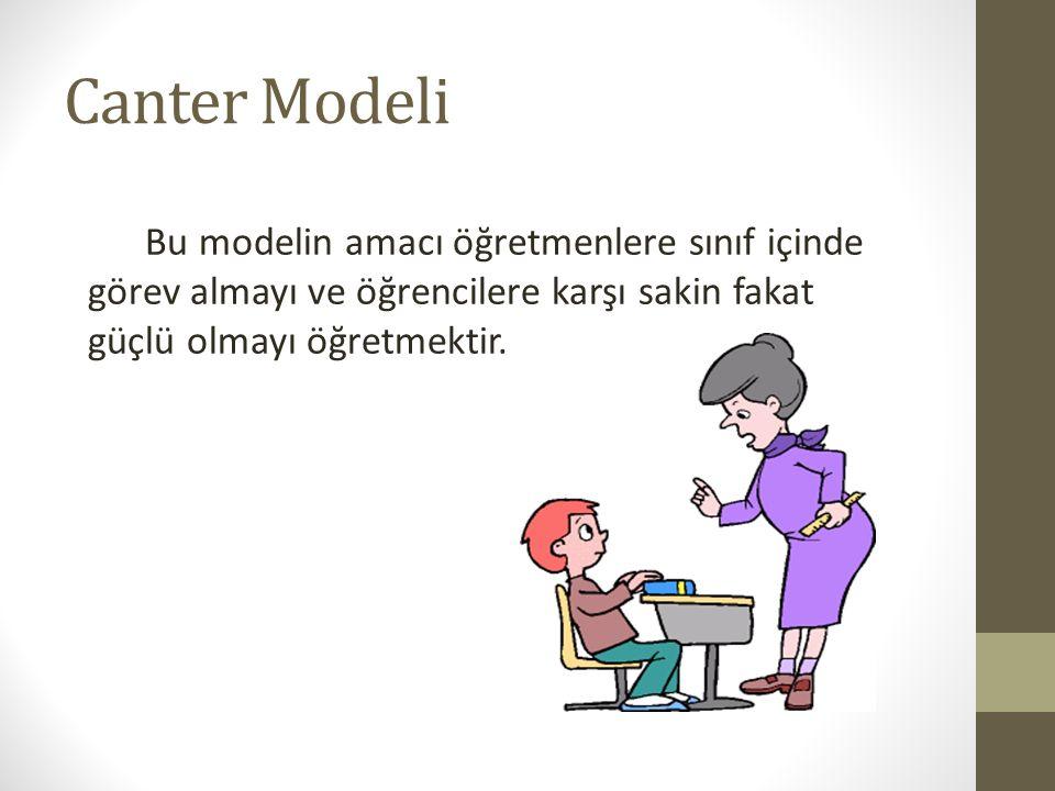 Canter Modeli Bu modelin amacı öğretmenlere sınıf içinde görev almayı ve öğrencilere karşı sakin fakat güçlü olmayı öğretmektir.