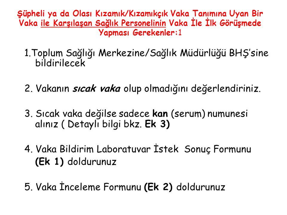 1.Toplum Sağlığı Merkezine/Sağlık Müdürlüğü BHŞ'sine bildirilecek