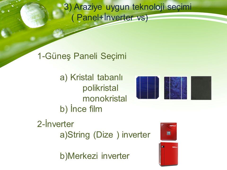 3) Araziye uygun teknoloji seçimi ( Panel+İnverter vs)
