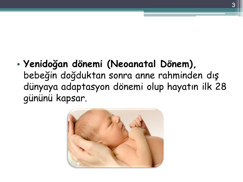 Yenidoğan dönemi (Neoanatal Dönem), bebeğin doğduktan sonra anne rahminden dış dünyaya adaptasyon dönemi olup hayatın ilk 28 gününü kapsar.