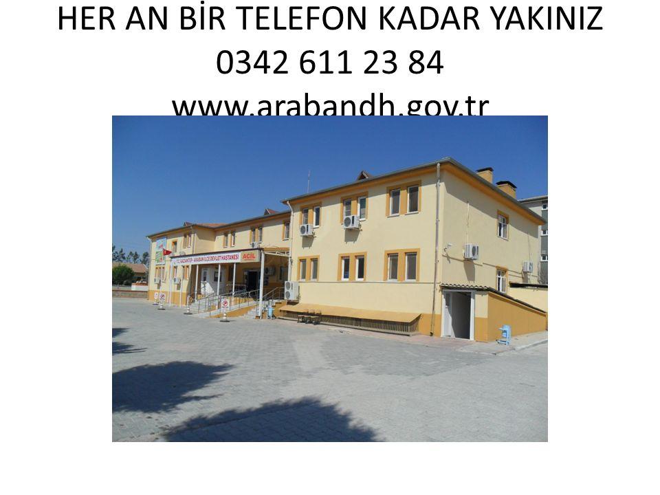 HER AN BİR TELEFON KADAR YAKINIZ 0342 611 23 84 www.arabandh.gov.tr
