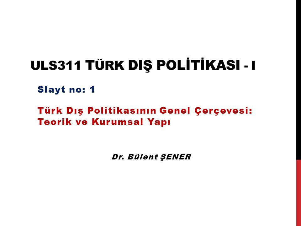 ULS311 Türk DIŞ POLİTİKASI - I