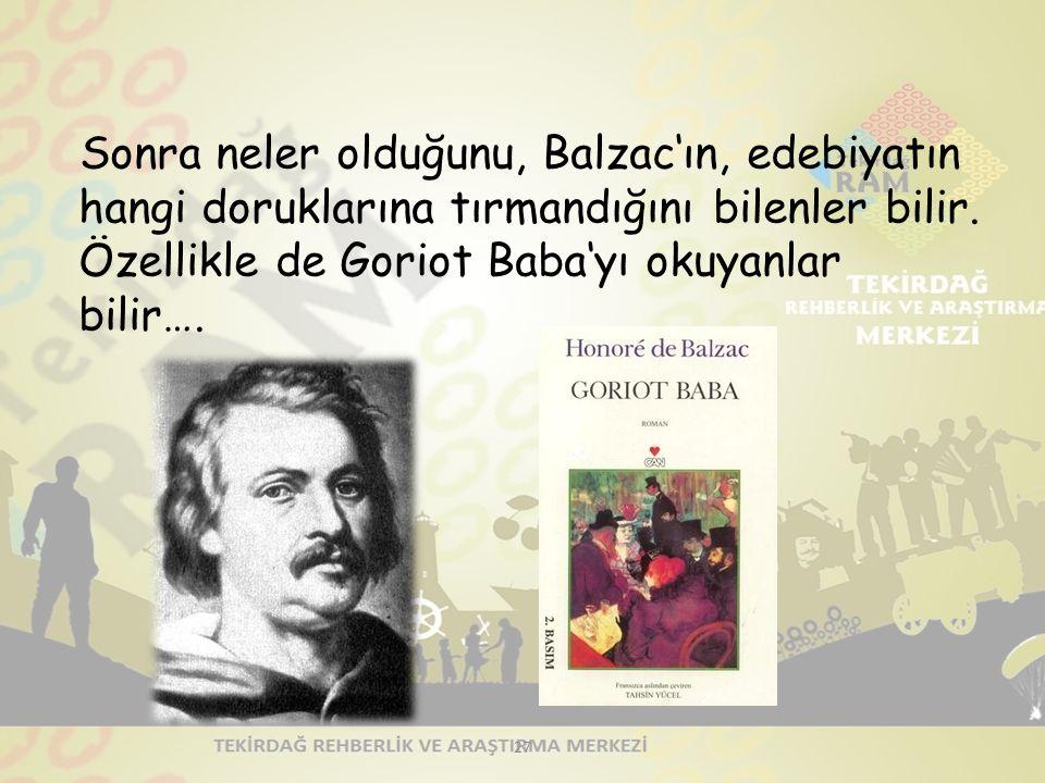 Sonra neler olduğunu, Balzac'ın, edebiyatın hangi doruklarına tırmandığını bilenler bilir.