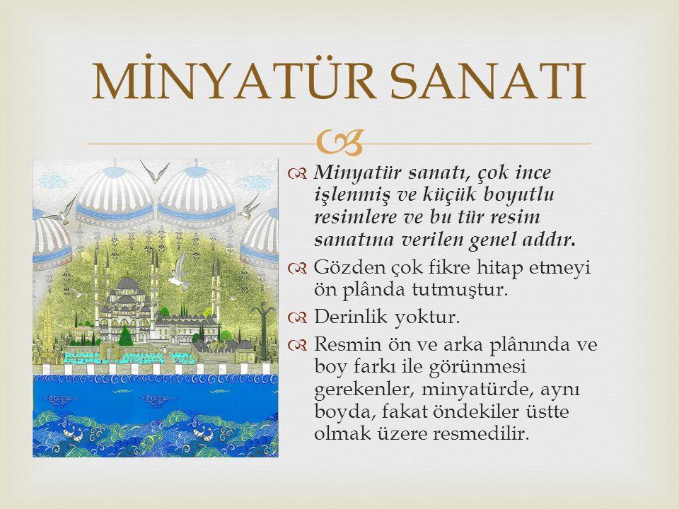MİNYATÜR SANATI Minyatür sanatı, çok ince işlenmiş ve küçük boyutlu resimlere ve bu tür resim sanatına verilen genel addır.