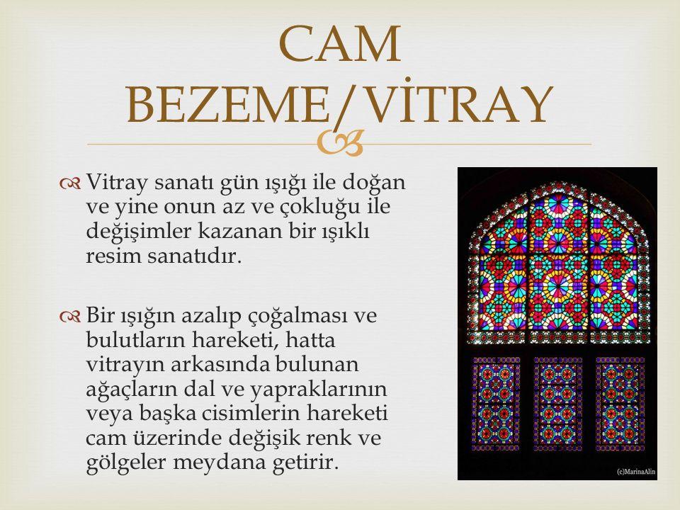 CAM BEZEME/VİTRAY Vitray sanatı gün ışığı ile doğan ve yine onun az ve çokluğu ile değişimler kazanan bir ışıklı resim sanatıdır.