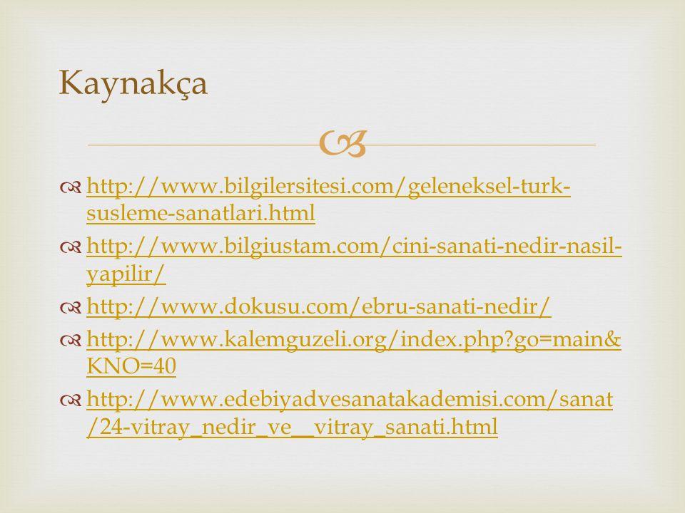 Kaynakça http://www.bilgilersitesi.com/geleneksel-turk-susleme-sanatlari.html. http://www.bilgiustam.com/cini-sanati-nedir-nasil-yapilir/