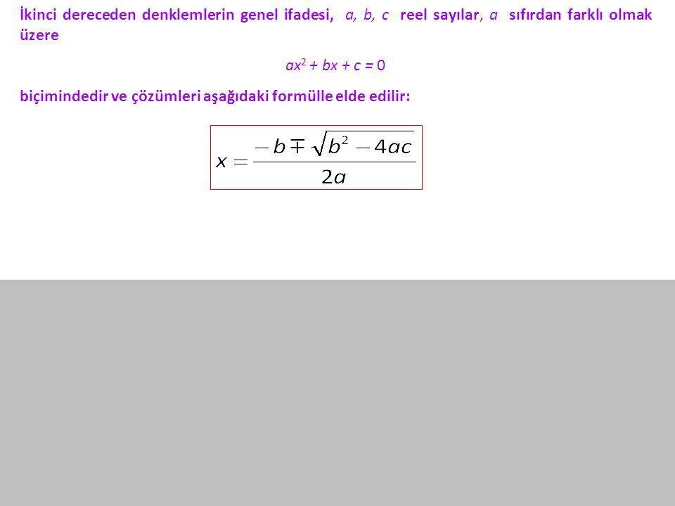 İkinci dereceden denklemlerin genel ifadesi, a, b, c reel sayılar, a sıfırdan farklı olmak üzere