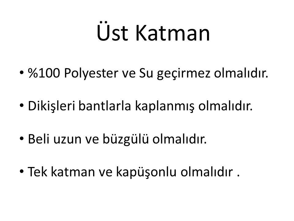Üst Katman %100 Polyester ve Su geçirmez olmalıdır.