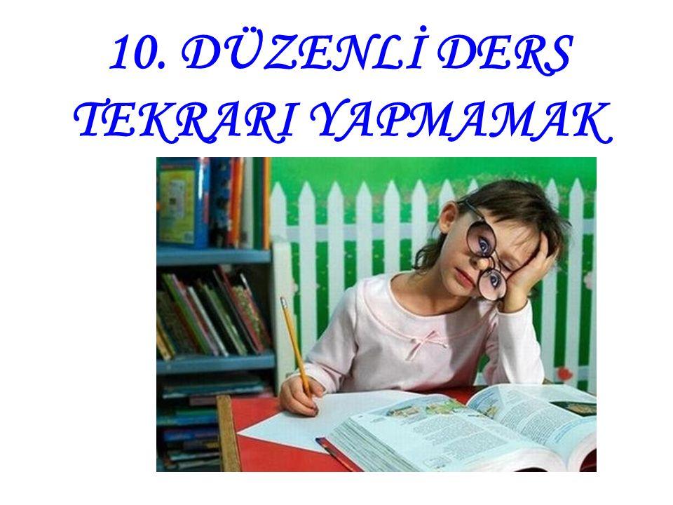10. DÜZENLİ DERS TEKRARI YAPMAMAK
