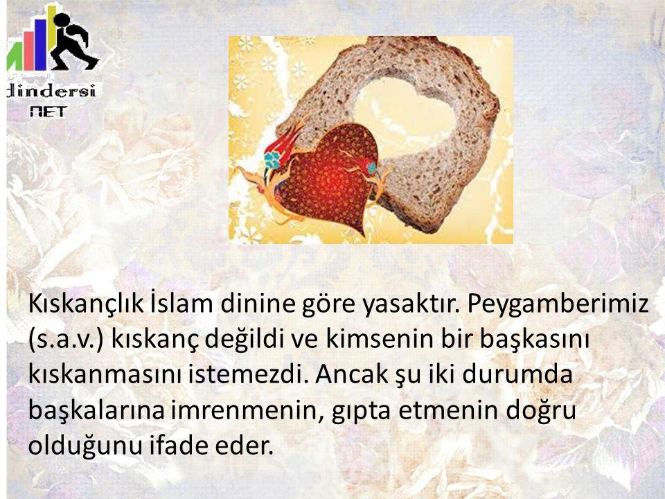Kıskançlık İslam dinine göre yasaktır. Peygamberimiz (s. a. v