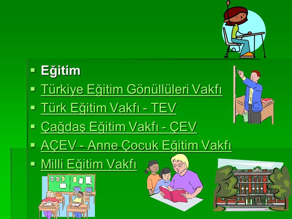 Eğitim Türkiye Eğitim Gönüllüleri Vakfı. Türk Eğitim Vakfı - TEV. Çağdaş Eğitim Vakfı - ÇEV. AÇEV - Anne Çocuk Eğitim Vakfı.