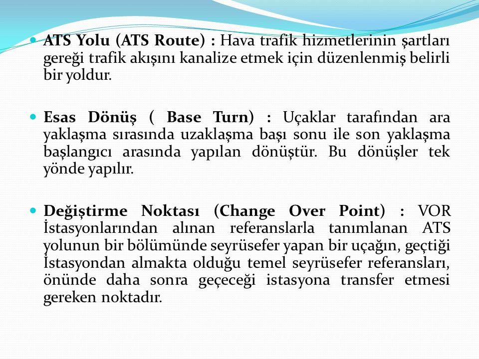 ATS Yolu (ATS Route) : Hava trafik hizmetlerinin şartları gereği trafik akışını kanalize etmek için düzenlenmiş belirli bir yoldur.